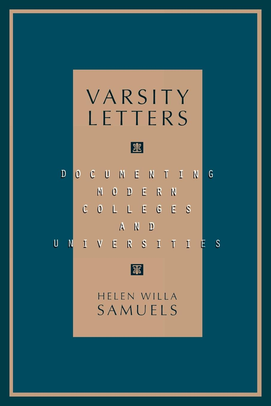 Varsity Letters: Documenting Modern Colleges and Universities By: Helen Willa Samuels
