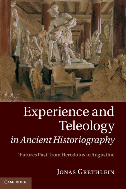 Experience and Teleology in Ancient Historiography Futures Past from Herodotus to Augustine