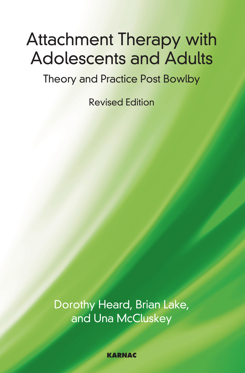 Attachment Therapy with Adolescents and Adults: Theory and Practice Post-Bowlby By: Brian Lake,Dorothy Heard,Una McCluskey