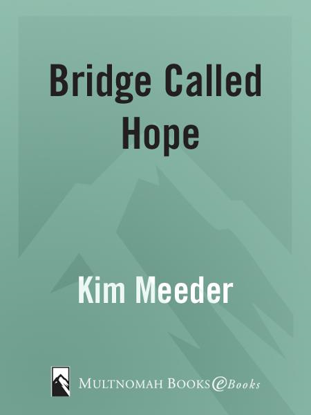 Bridge Called Hope By: Kim Meeder