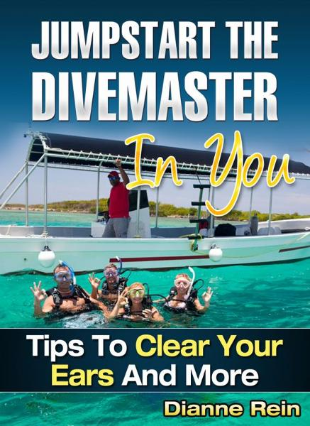 Jumpstart the Divemaster in You - Tips to Clear Your Ears and More (A scuba-diving-smiles.com New Diver Series)