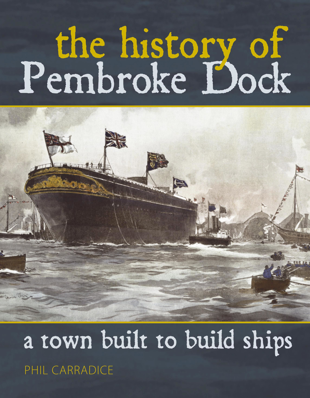 A Town Built to Build Ships The History of Pembroke Dock