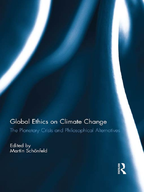 Global Ethics on Climate Change The Planetary Crisis and Philosophical Alternatives