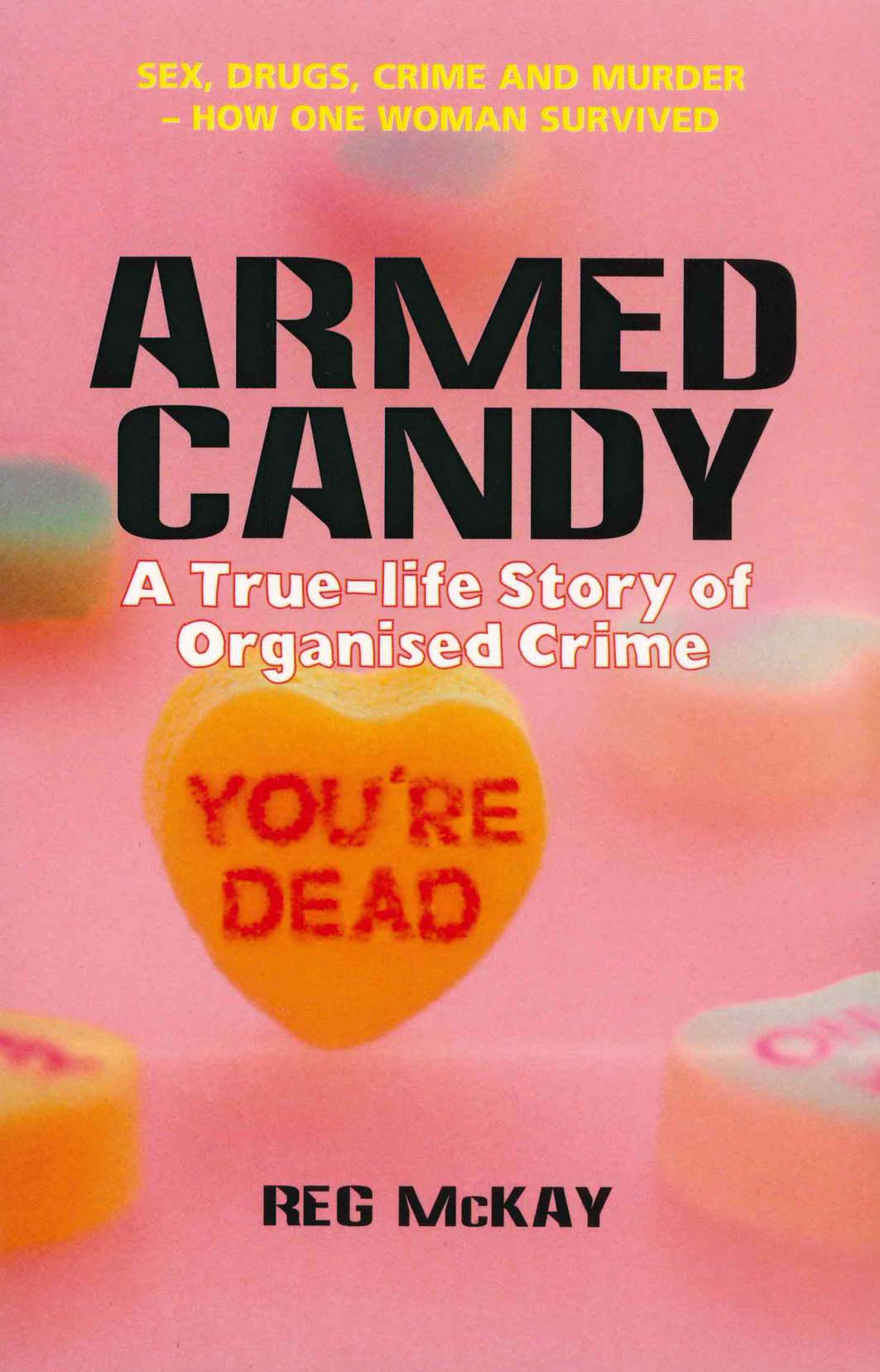 Armed Candy A True-Life Story of Organised Crime