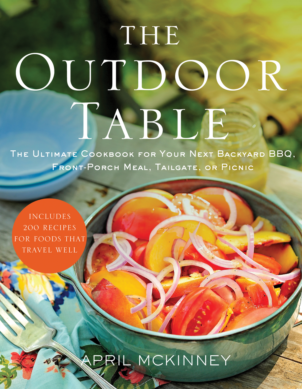 The Outdoor Table The Ultimate Cookbook for Your Next Backyard BBQ,  Front-Porch Meal,  Tailgate,  or Picnic