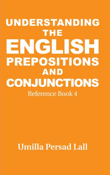 Understanding the English PREPOSITIONS AND CONJUNCTIONS By: Umilla Persad Lall