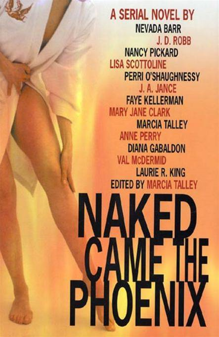 Naked Came the Phoenix By: Anne Perry,Diana Gabbaldon,Faye Kellerman,J. A. Jance,J. D. Robb,Laurie R. King,Lisa Scottoline,Mary Jane Clark,Mary O'Shaughnessy,Nancy Pickard,Nevada Barr,Pam O'Shaughnessy,Val McDermid