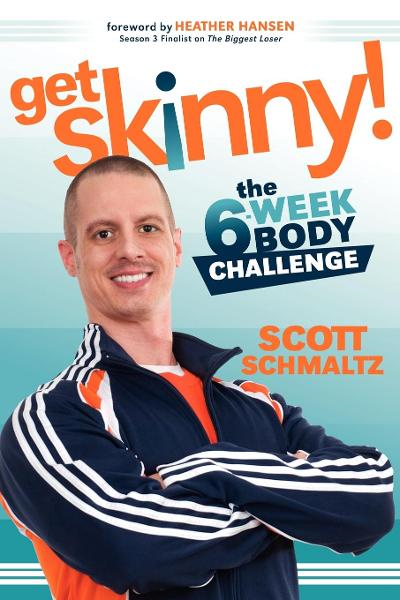 Get Skinny: The Six-Week Body Challenge By: Scott Schmaltz
