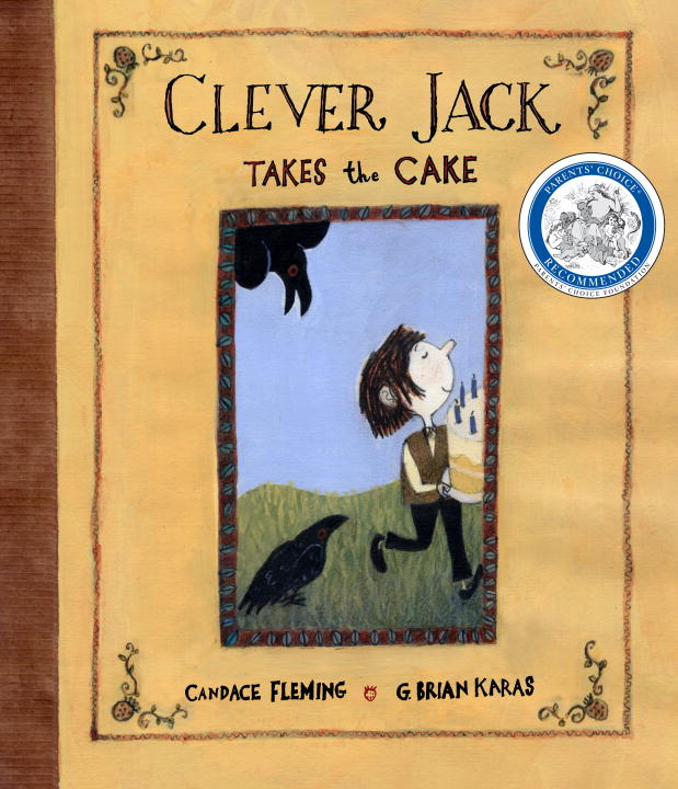 Clever Jack Takes the Cake By: Candace Fleming,G. Brian Karas