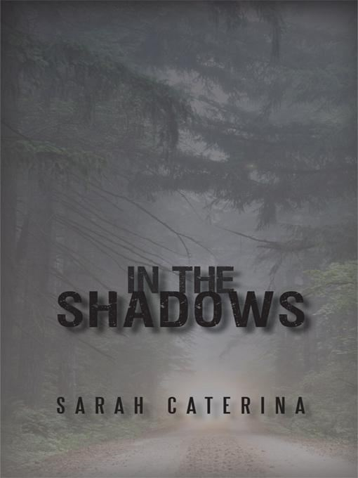 In the Shadows By: Sarah Caterina
