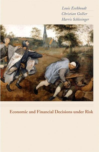 Economic and Financial Decisions under Risk By: Christian Gollier,Harris Schlesinger,Louis Eeckhoudt