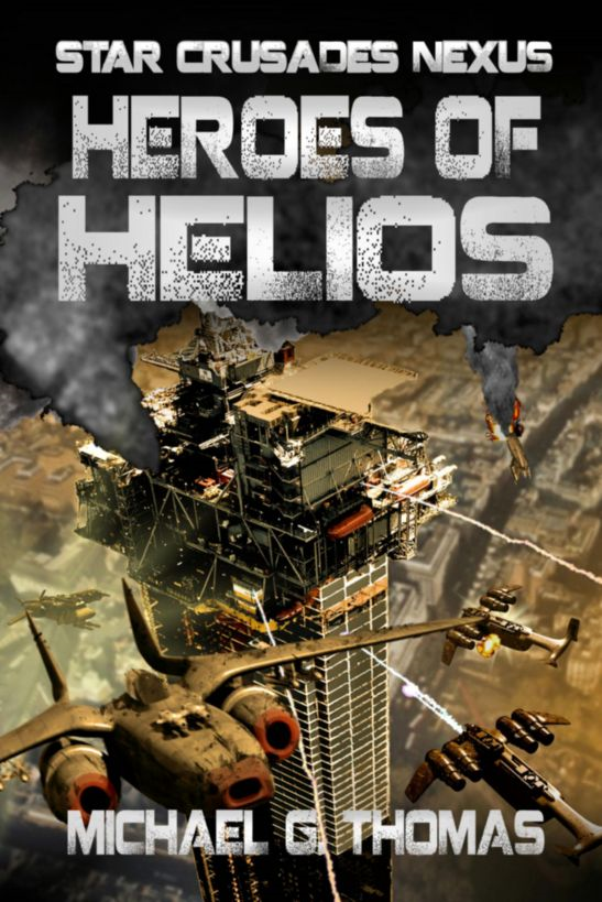 Heroes of Helios (Star Crusades Nexus, Book 3) By: Michael G. Thomas