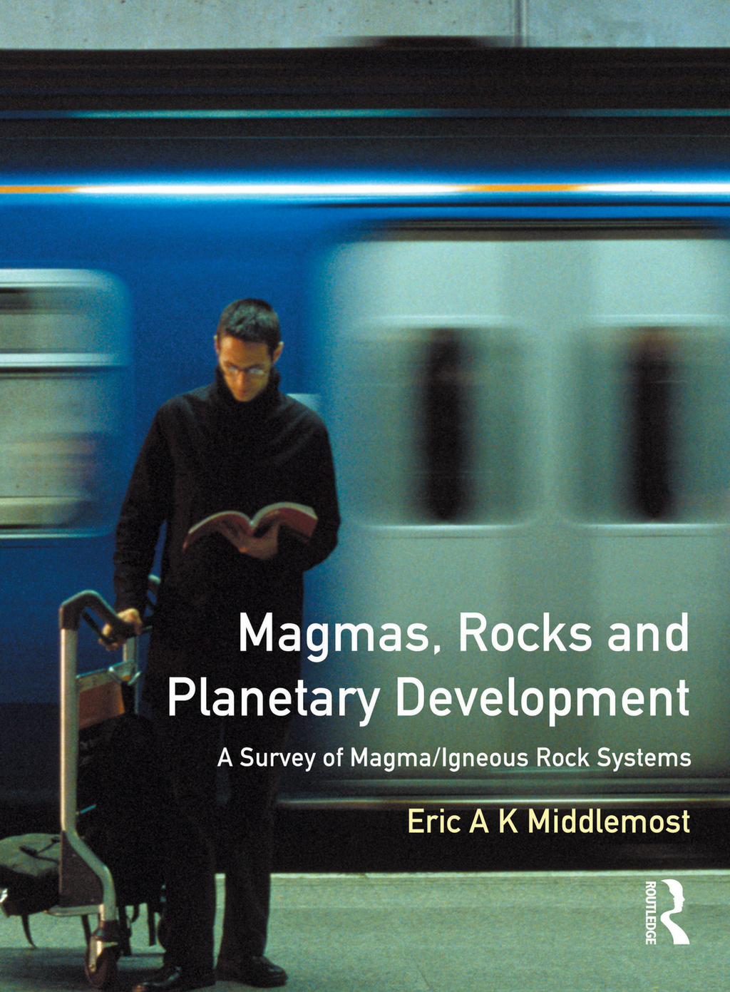 Magmas,  Rocks and Planetary Development A Survey of Magma/Igneous Rock Systems