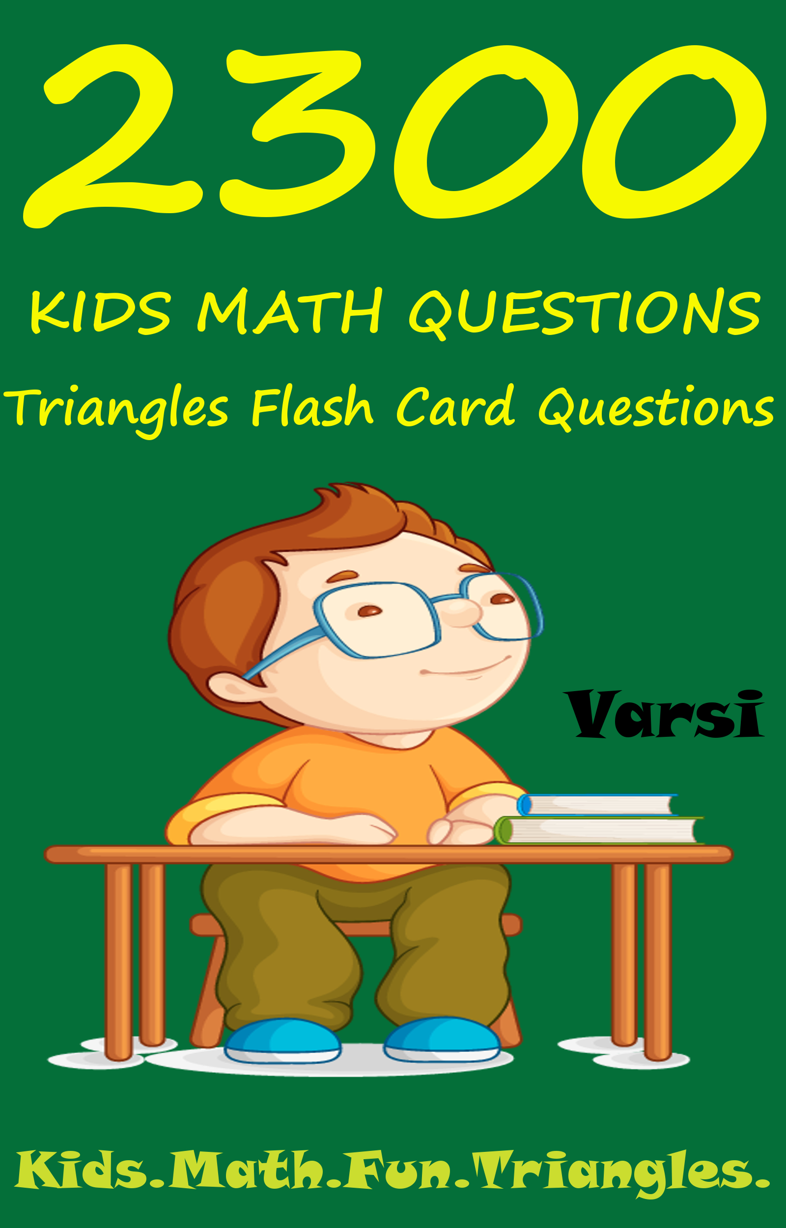 2300 Kids Math Questions: Triangles Flash Card Questions By: Varsi