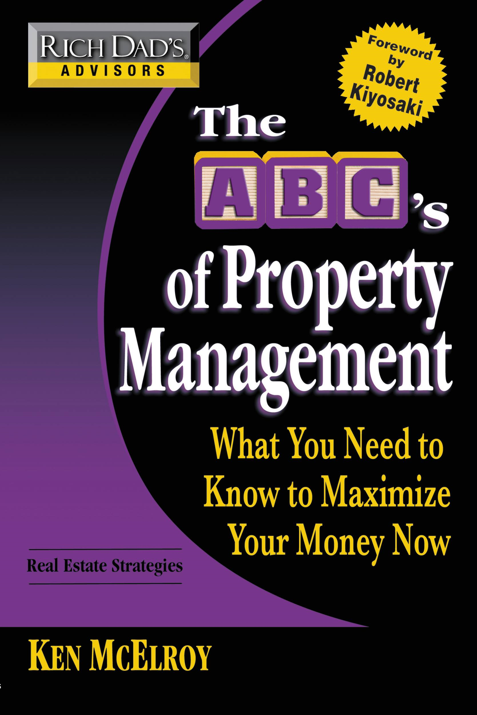 Rich Dad's Advisors: The ABC's of Property Management By: Ken McElroy