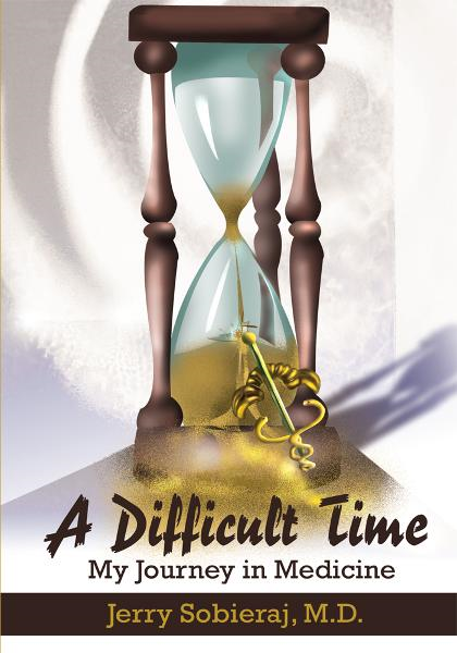 A Difficult Time By: Jerry Sobieraj, M.D.
