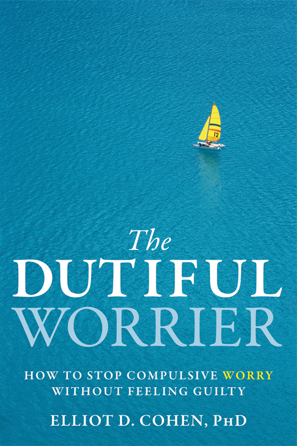 The Dutiful Worrier By: Elliot Cohen, PhD