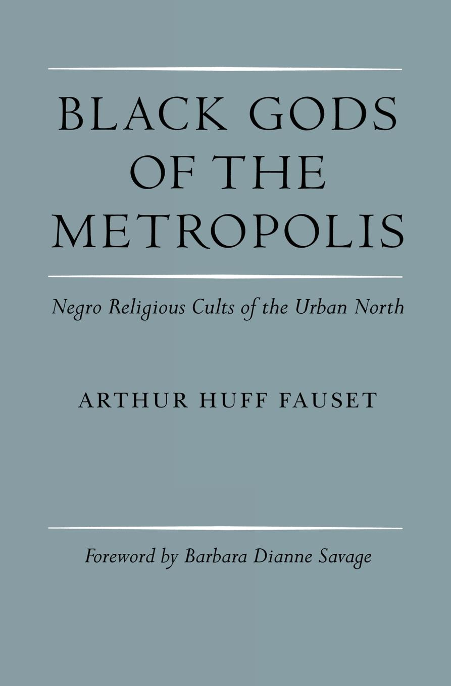 Black Gods of the Metropolis Negro Religious Cults of the Urban North