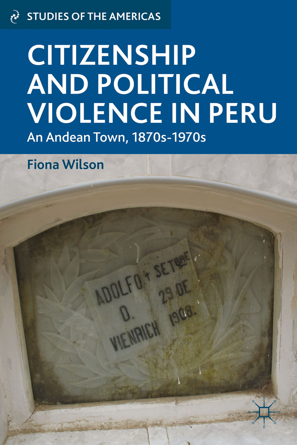 Citizenship and Political Violence in Peru An Andean Town,  1870s-1970s