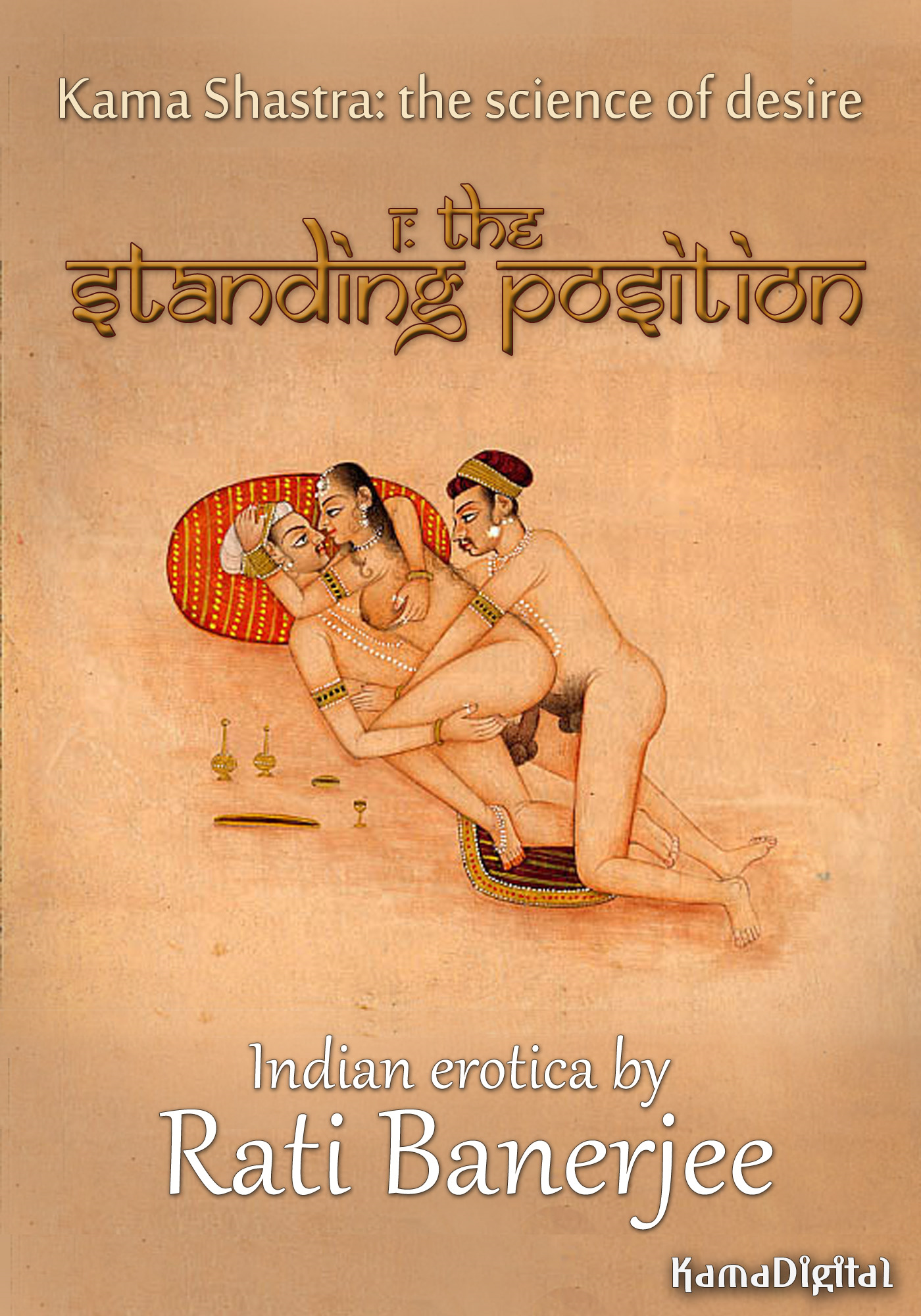Kama Shastra 1: The Standing Position (Indian erotica, including adultery, open marriage, threesomes and group sex)