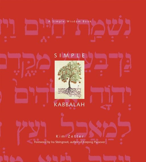 Simple Kabbalah: A Simple Wisdom Book By: Kim Zetter,Ira Steingroot