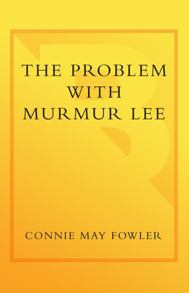 The Problem with Murmur Lee By: Connie May Fowler