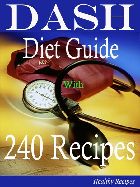 DASH Diet Guide: With 245 Recipes By: Healthy Recipes