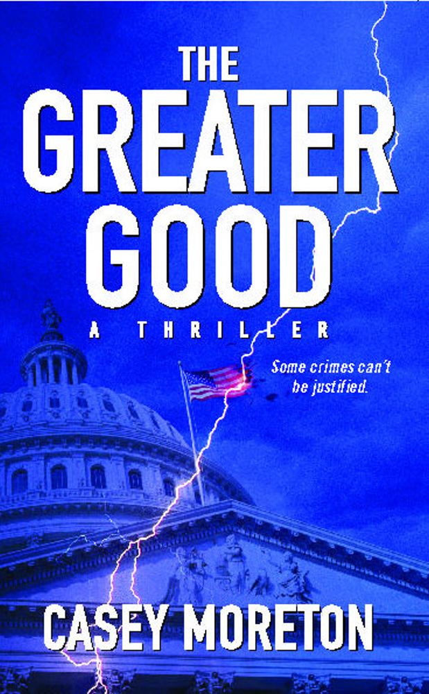 The Greater Good By: Casey Moreton