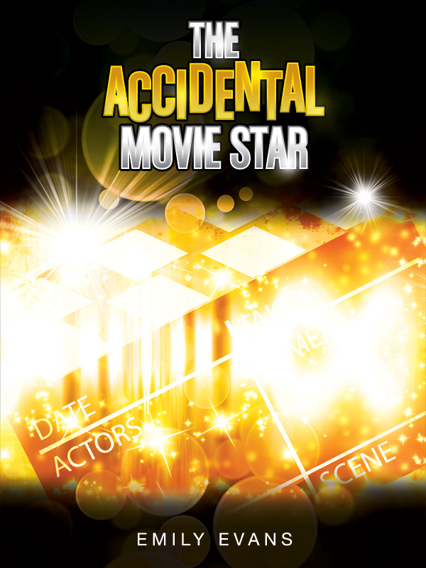 The Accidental Movie Star By: Emily Evans