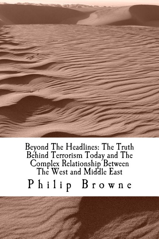 Beyond The Headlines: The Truth Behind Terrorism Today and The Complex Relationship Between The West and Middle East