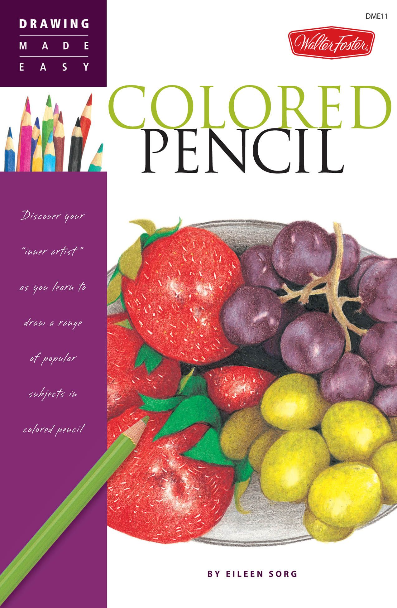 "Drawing Made Easy: Colored Pencil: Discover your ""inner artist"" as you learn to draw a range of popular subjects in colored pencil By: Eileen Sorg"