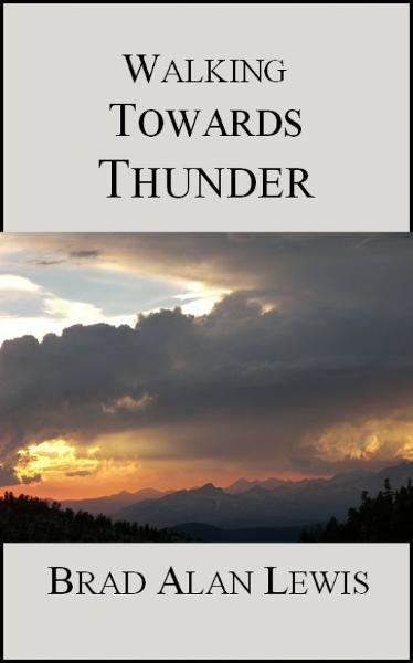 Walking Towards Thunder By: Brad Alan Lewis