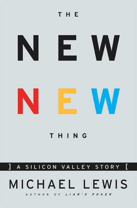 The New New Thing: A Silicon Valley Story By: Michael Lewis