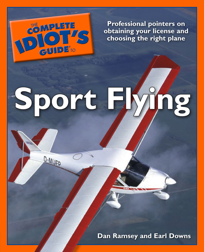 The Complete Idiot's Guide to Sport Flying By: Dan Ramsey,Earl Downs
