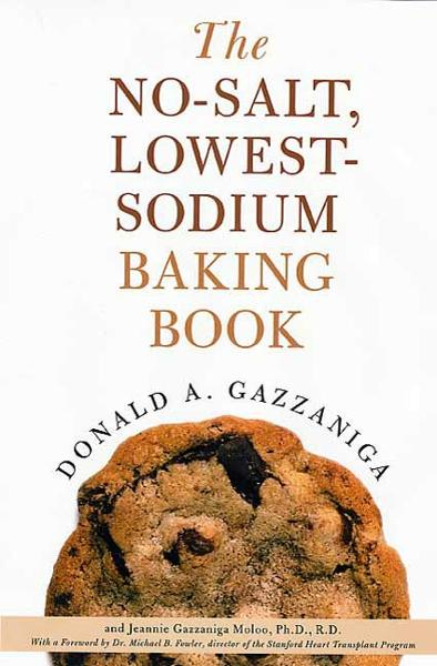 The No-Salt, Lowest-Sodium Baking Book By: Donald A. Gazzaniga,Jeannie Gazzaniga Moloo