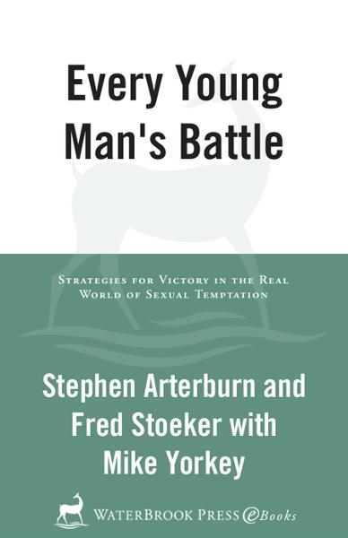 Every Young Man's Battle By: Fred Stoeker,Stephen Arterburn