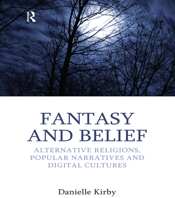 Fantasy and Belief Alternative Religions,  Popular Narratives,  and Digital Cultures