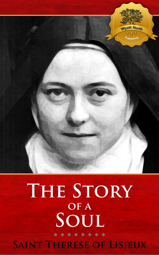 The Story of a Soul By: St. Therese of Lisieux, Wyatt North