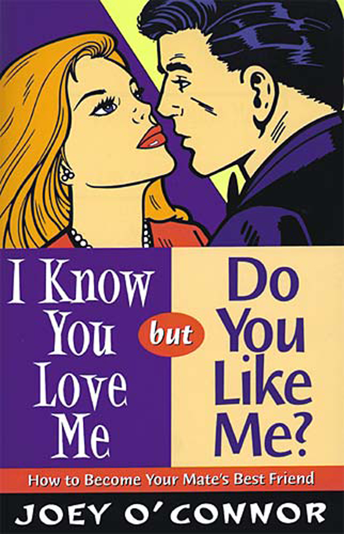 I Know You Love Me but Do You Like Me? By: Joey O'Connor
