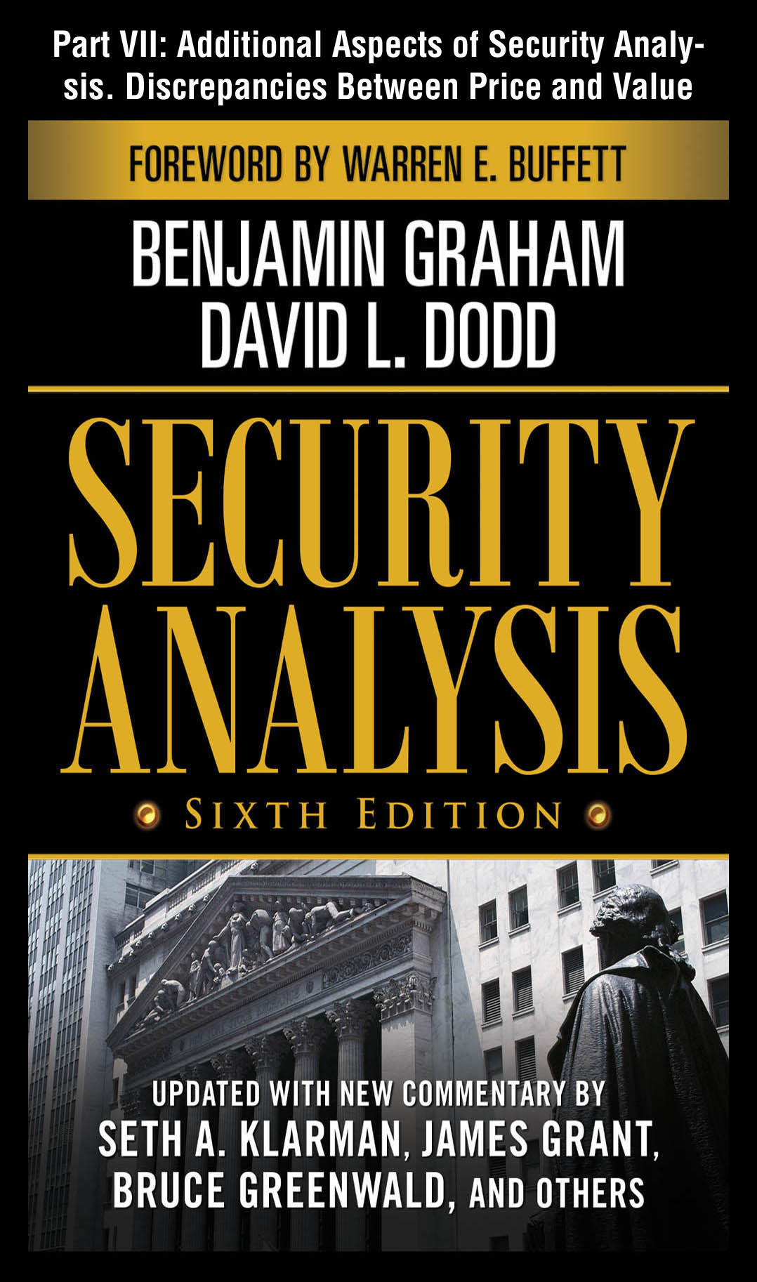 Security Analysis, Sixth Edition, Part VII - Additional Aspects of Security Analysis. Discrepancies Between Price and Value By: Benjamin Graham,David L.  Dodd