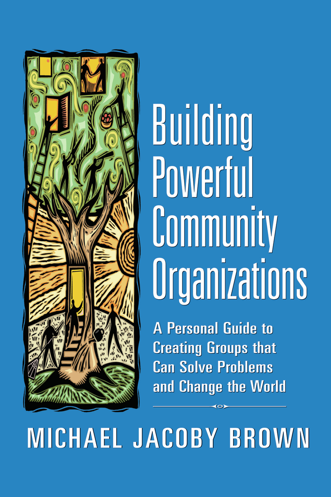 Building Powerful Community Organizations By: Michael Jacoby Brown