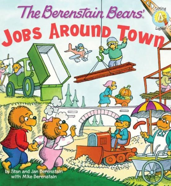 The Berenstain Bears: Jobs Around Town By: Stan and Jan   Berenstain w/ Mike Berenstain