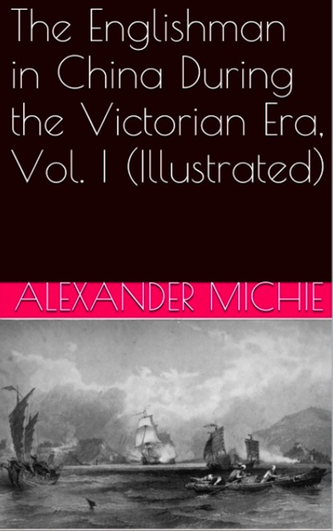 The Englishman in China During the Victorian Era, Vol. I  (Illustrated)