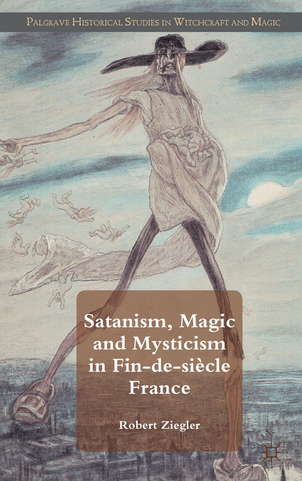 Satanism,  Magic and Mysticism in Fin-de-si�cle France