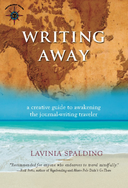 Writing Away: A Creative Guide to Awakening the Journal-Writing Traveler By: Lavinia Spalding