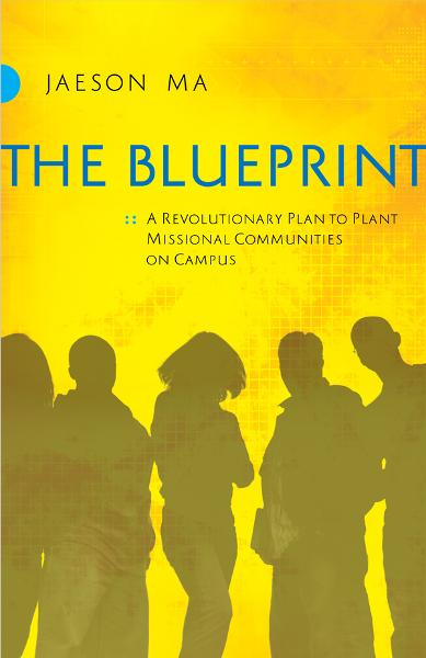 The Blueprint: A Revolutionary Plan to Plant Missional Communities on Campus