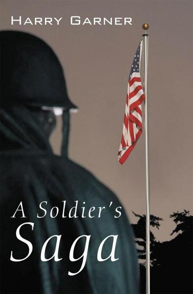 A Soldier's Saga By: Harry Garner