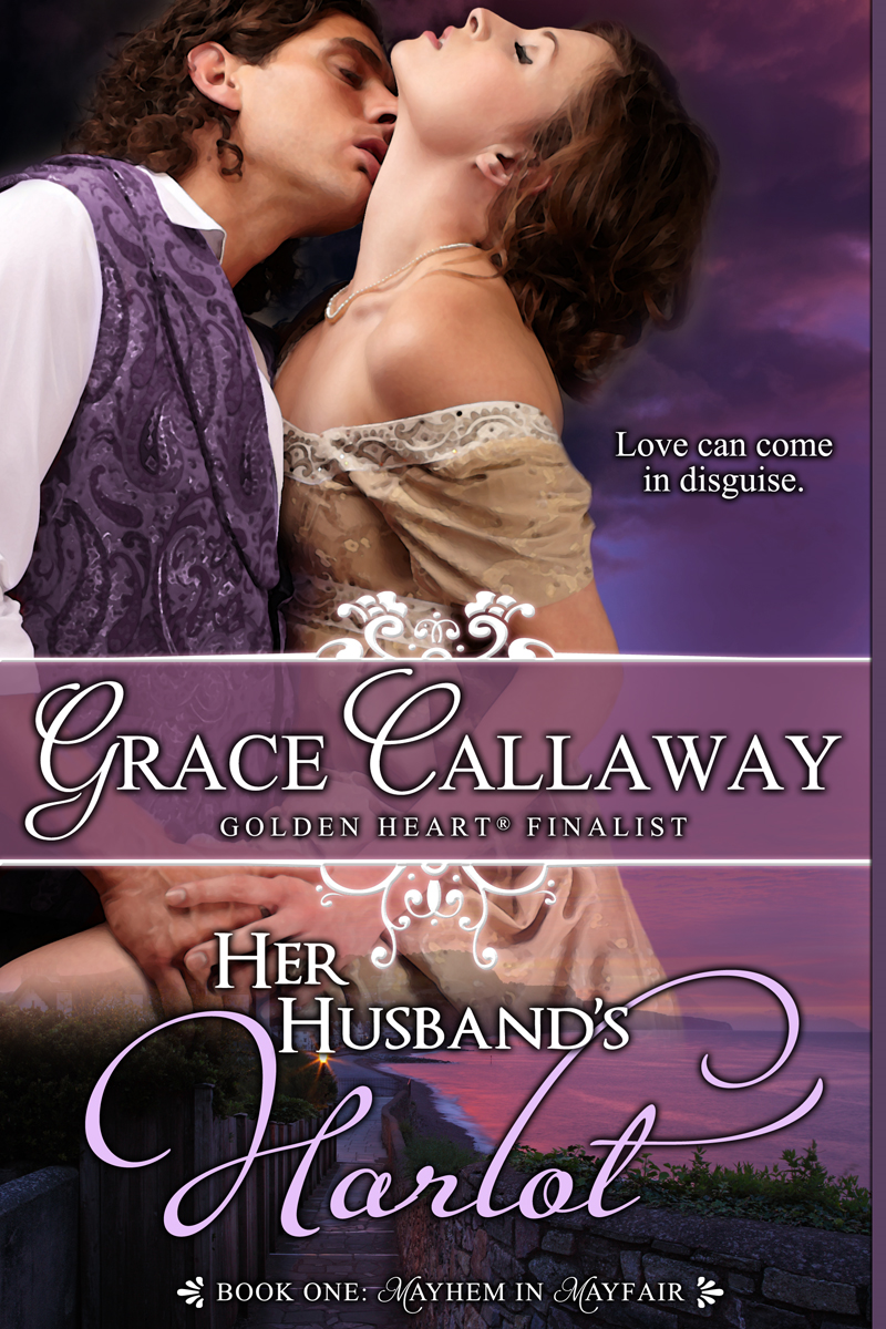 Her Husband's Harlot (Mayhem in Mayfair #1) By: Grace Callaway
