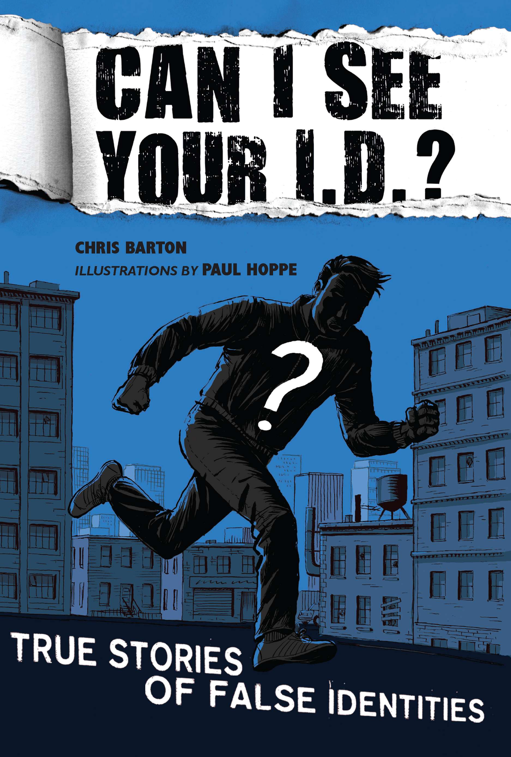Can I See Your I.D.?: True Stories of False Identities: True Stories of False Identities
