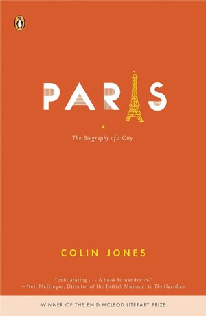 Paris: The Biography of a City By: Colin Jones